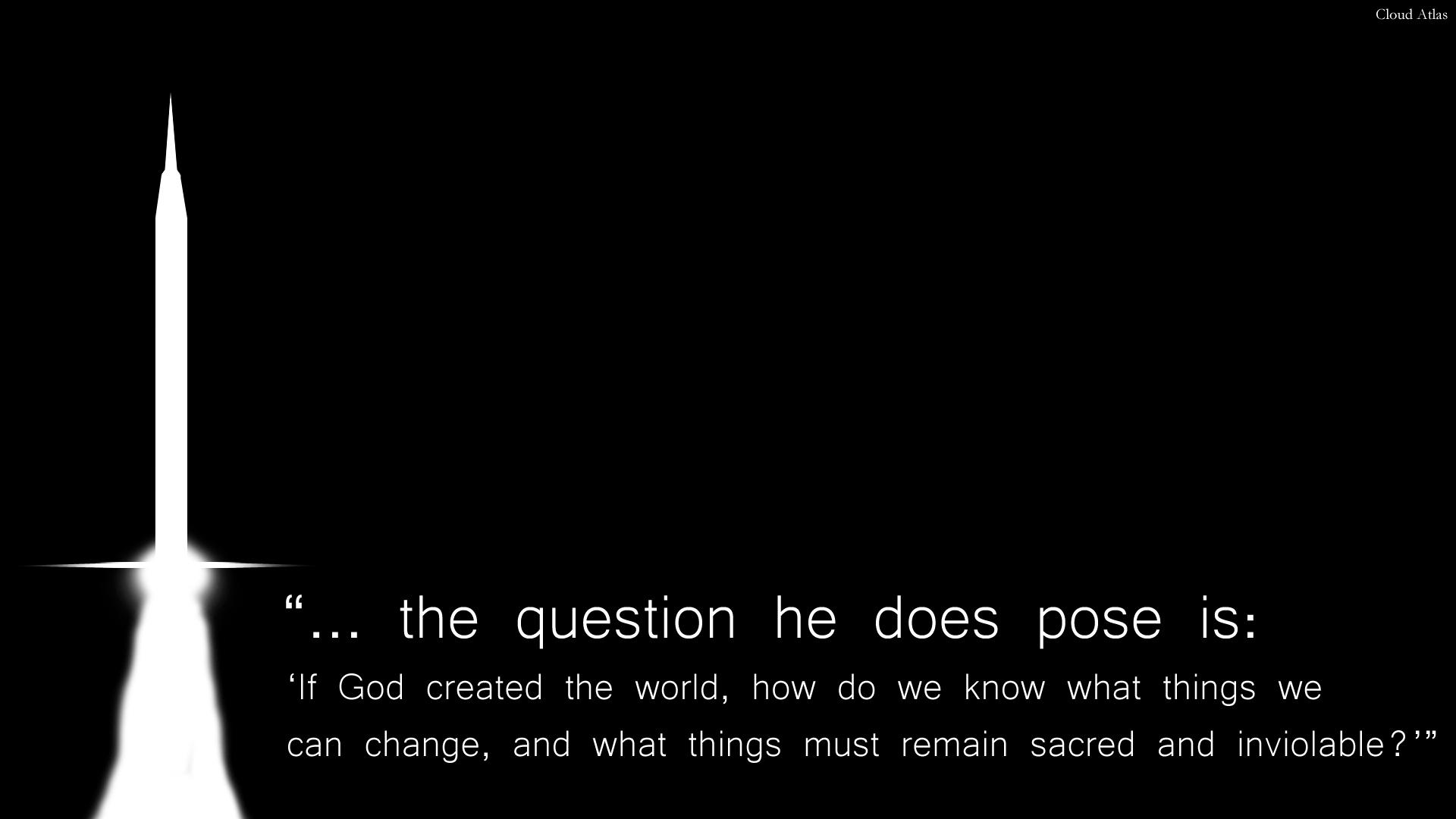 La question qu'il nous pose est:Si Dieu a créé le monde, comment savons-nous ce que nous pouvons changer, et les choses qui doivent rester sacrées et inviolables